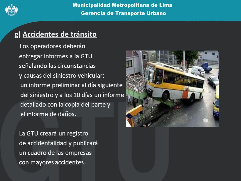 g) Accidentes de tránsito Los operadores deberán