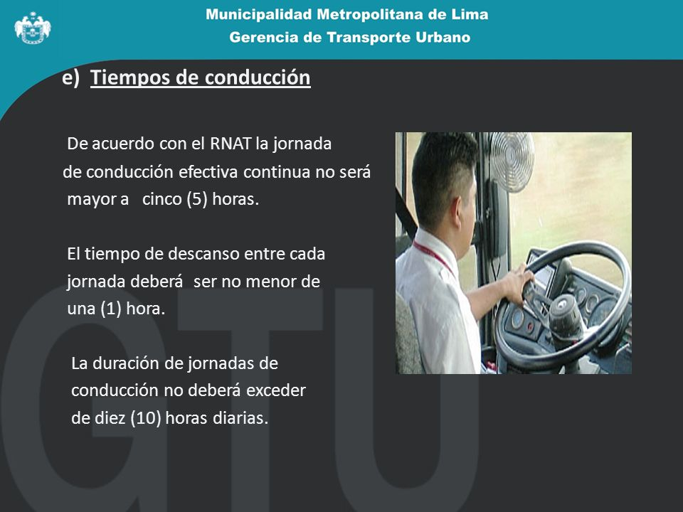 e) Tiempos de conducción De acuerdo con el RNAT la jornada