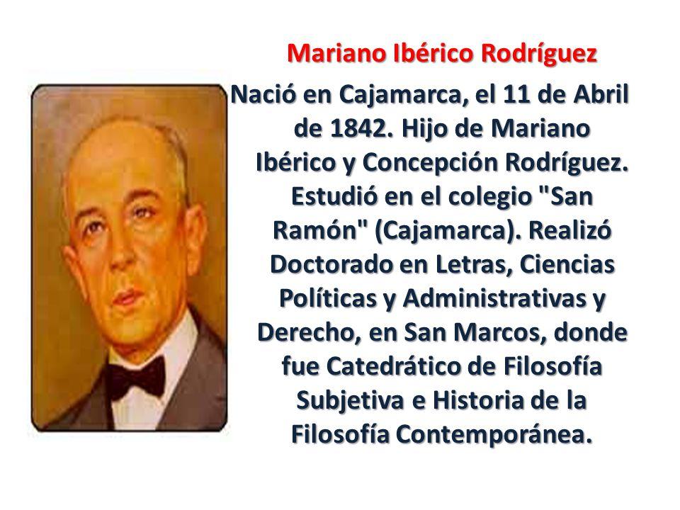Mariano Ibérico Rodríguez Nació en Cajamarca, el 11 de Abril de 1842
