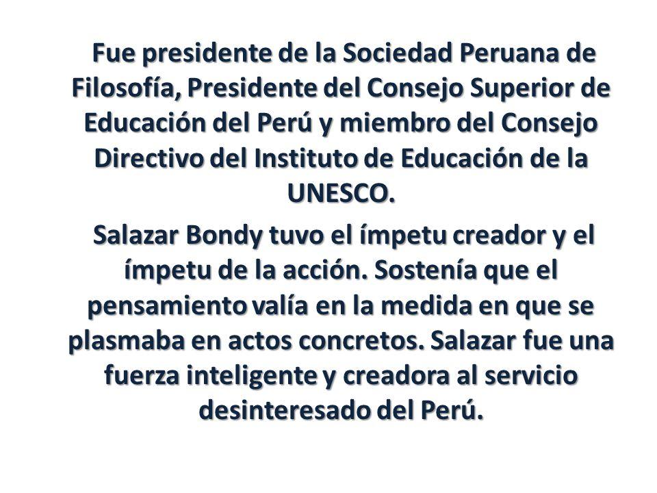 Fue presidente de la Sociedad Peruana de Filosofía, Presidente del Consejo Superior de Educación del Perú y miembro del Consejo Directivo del Instituto de Educación de la UNESCO.