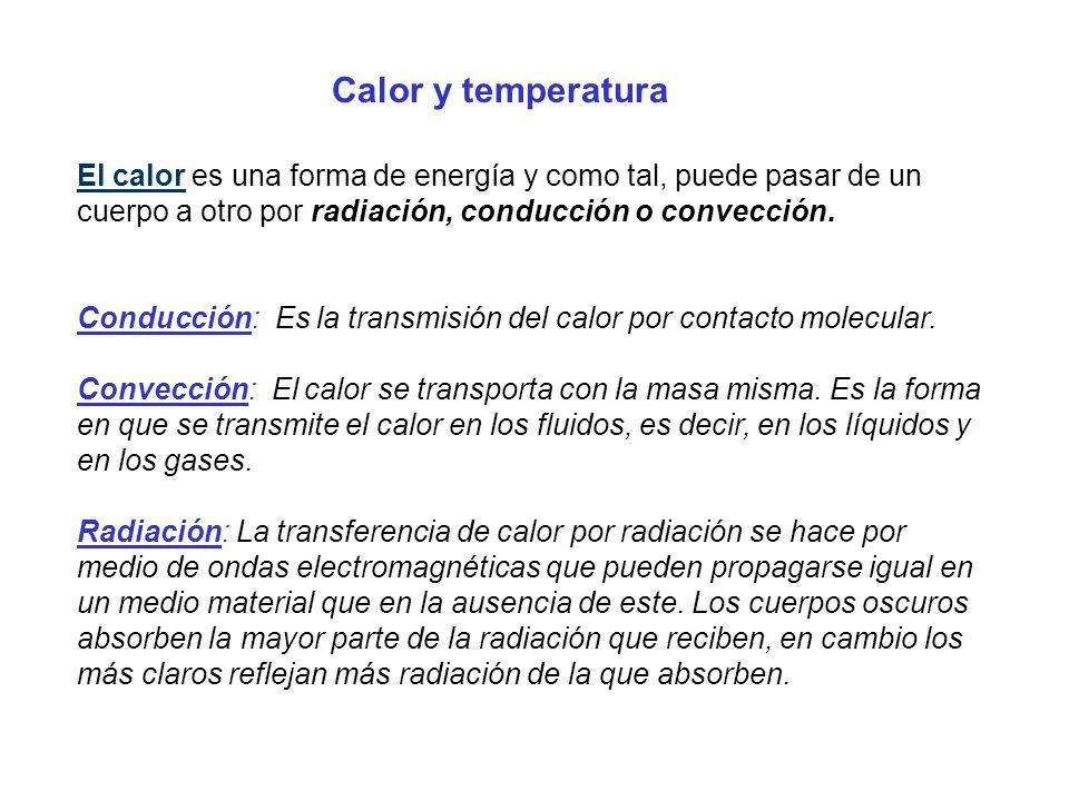 Calor y temperatura El calor es una forma de energía y como tal, puede pasar de un cuerpo a otro por radiación, conducción o convección.