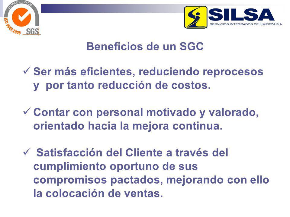 Beneficios de un SGC Ser más eficientes, reduciendo reprocesos y por tanto reducción de costos.