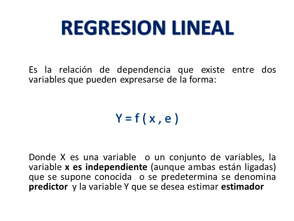 REGRESION LINEAL Y = f ( x , e )