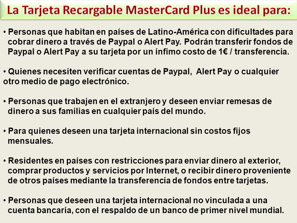 La Tarjeta Recargable MasterCard Plus es ideal para: