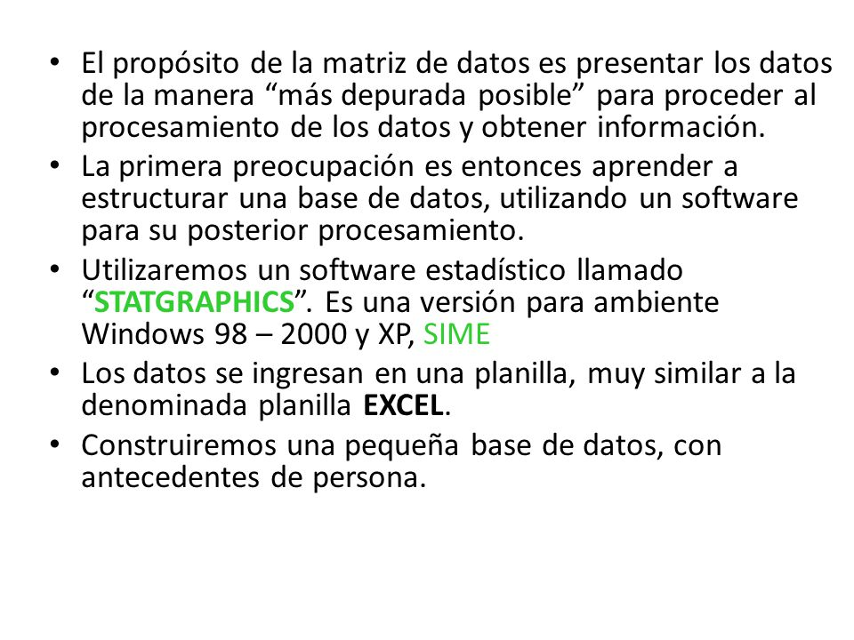 El propósito de la matriz de datos es presentar los datos de la manera más depurada posible para proceder al procesamiento de los datos y obtener información.