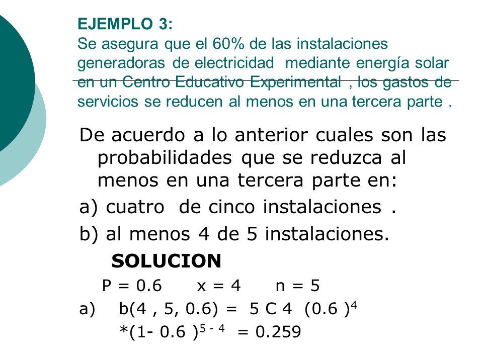 a) cuatro de cinco instalaciones . b) al menos 4 de 5 instalaciones.