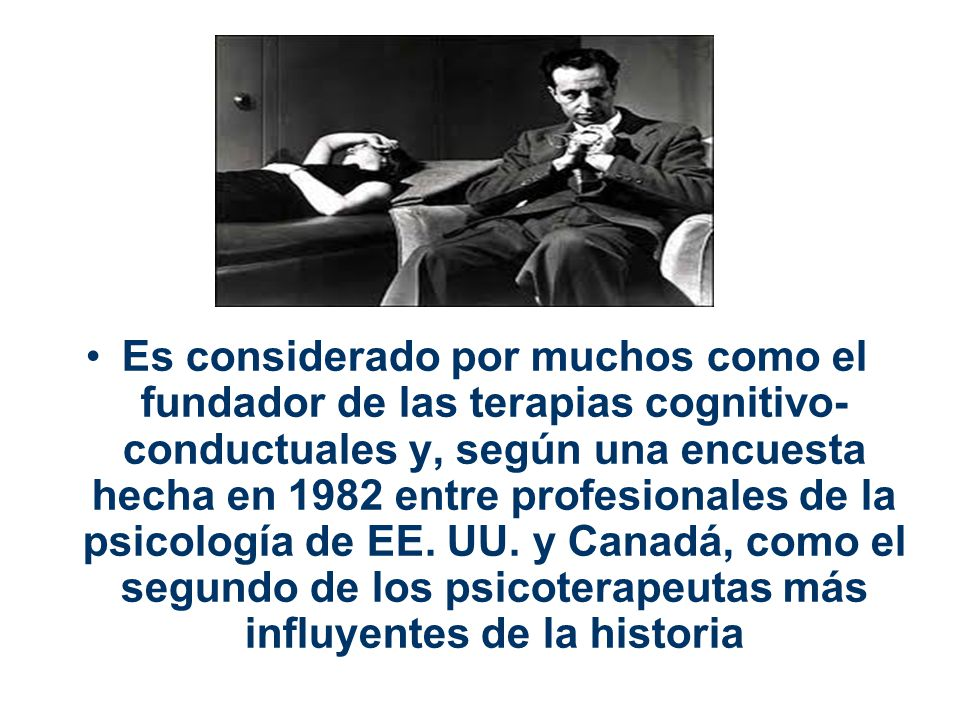 Es considerado por muchos como el fundador de las terapias cognitivo-conductuales y, según una encuesta hecha en 1982 entre profesionales de la psicología de EE.