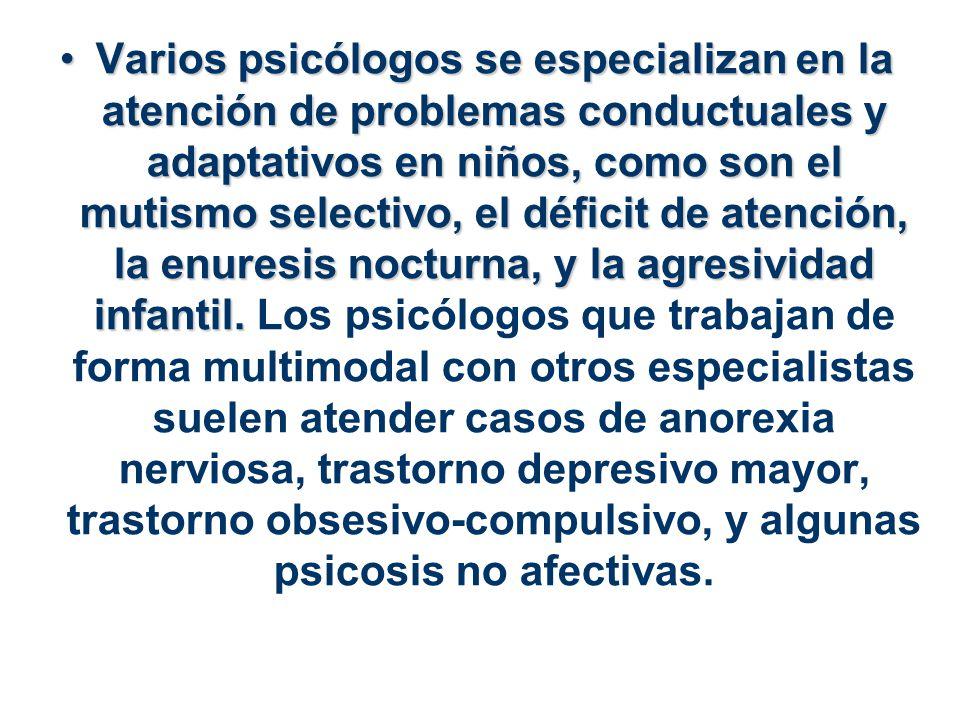 Varios psicólogos se especializan en la atención de problemas conductuales y adaptativos en niños, como son el mutismo selectivo, el déficit de atención, la enuresis nocturna, y la agresividad infantil.