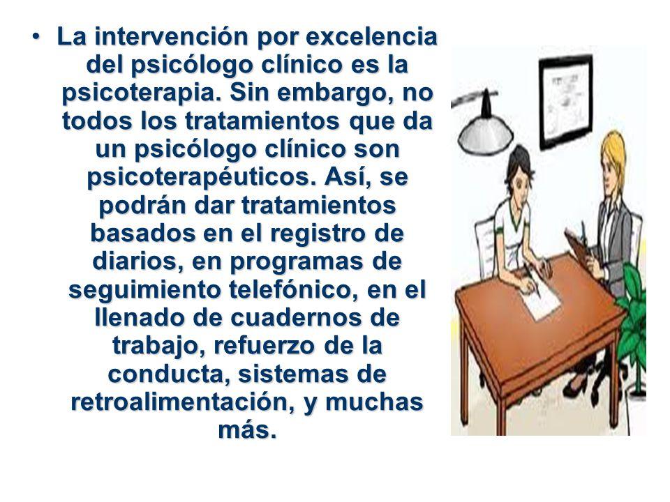 La intervención por excelencia del psicólogo clínico es la psicoterapia.