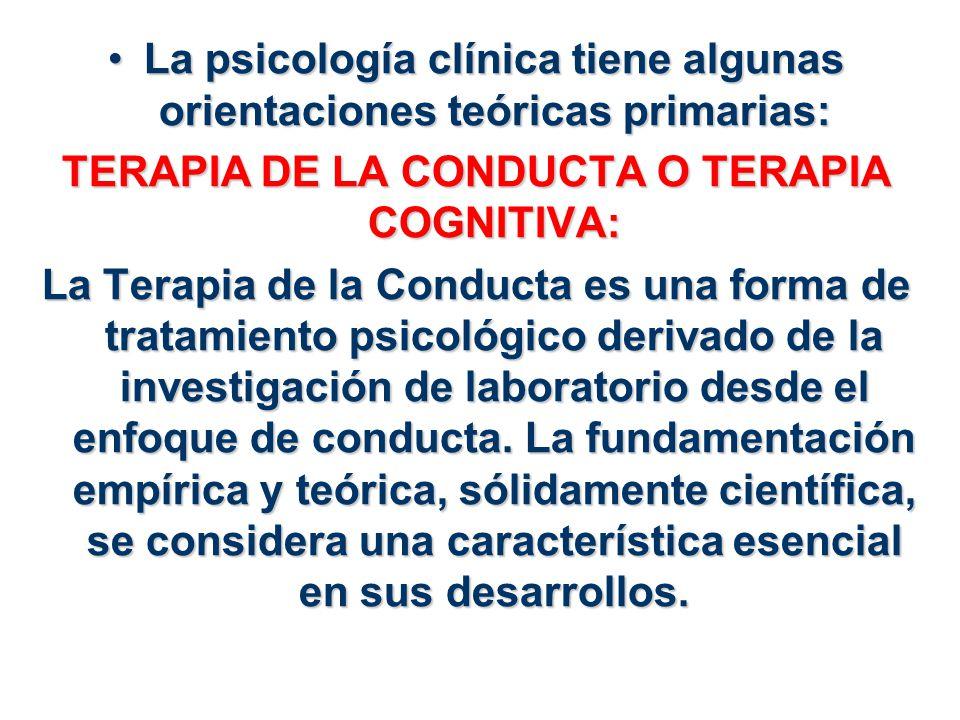 La psicología clínica tiene algunas orientaciones teóricas primarias: