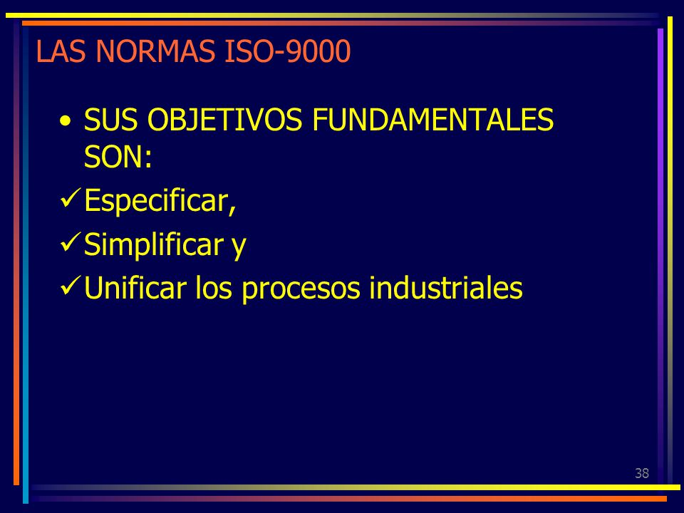 LAS NORMAS ISO-9000 SUS OBJETIVOS FUNDAMENTALES SON: Especificar, Simplificar y.