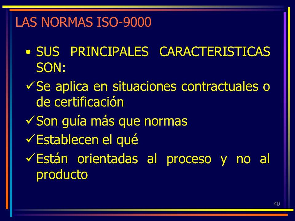 LAS NORMAS ISO-9000 SUS PRINCIPALES CARACTERISTICAS SON: Se aplica en situaciones contractuales o de certificación.