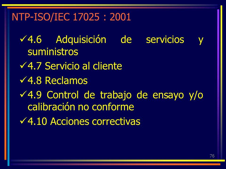 NTP-ISO/IEC 17025 : 2001 4.6 Adquisición de servicios y suministros. 4.7 Servicio al cliente. 4.8 Reclamos.