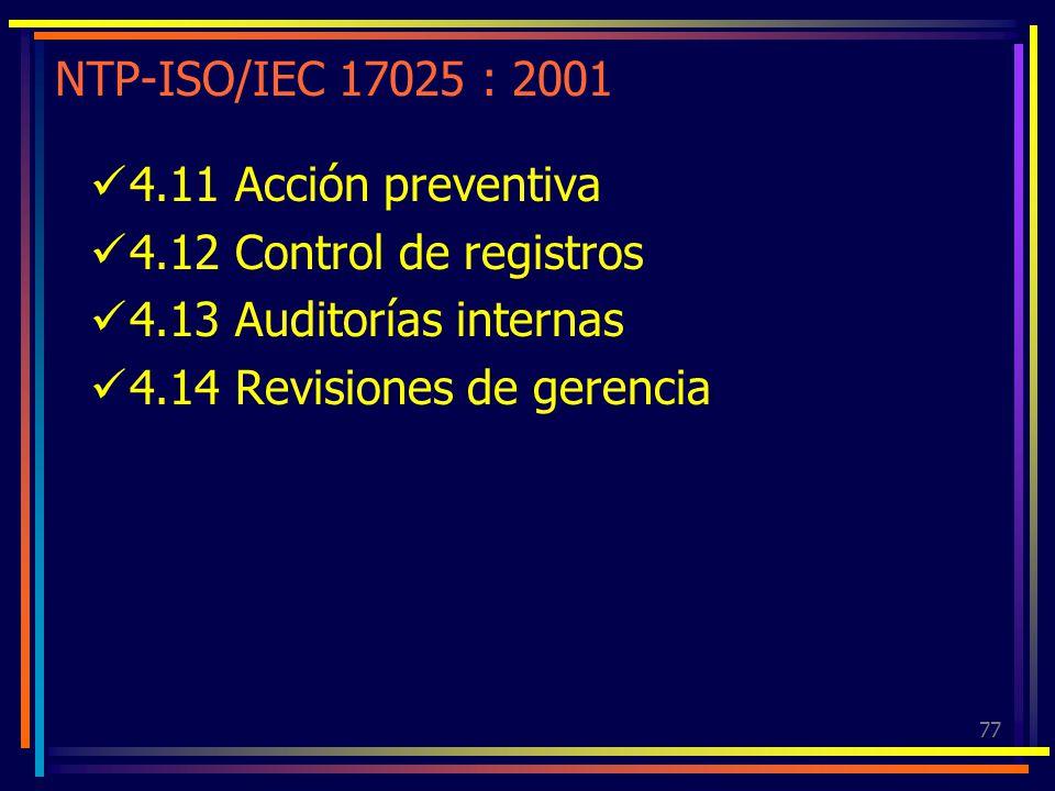 NTP-ISO/IEC 17025 : 2001 4.11 Acción preventiva. 4.12 Control de registros. 4.13 Auditorías internas.