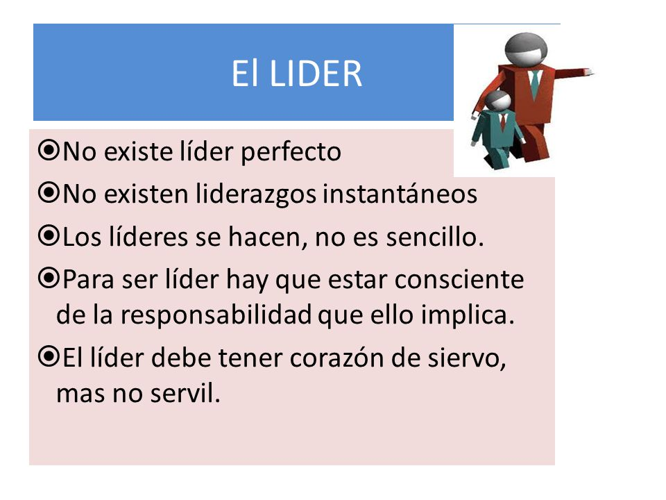 El LIDER No existe líder perfecto No existen liderazgos instantáneos