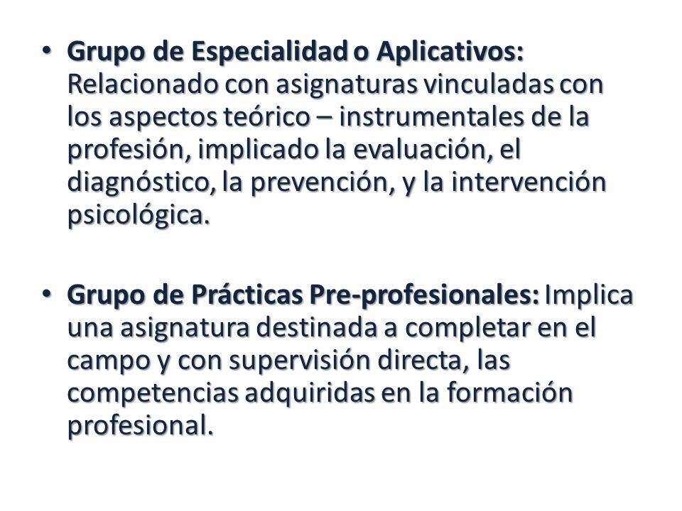 Grupo de Especialidad o Aplicativos: Relacionado con asignaturas vinculadas con los aspectos teórico – instrumentales de la profesión, implicado la evaluación, el diagnóstico, la prevención, y la intervención psicológica.