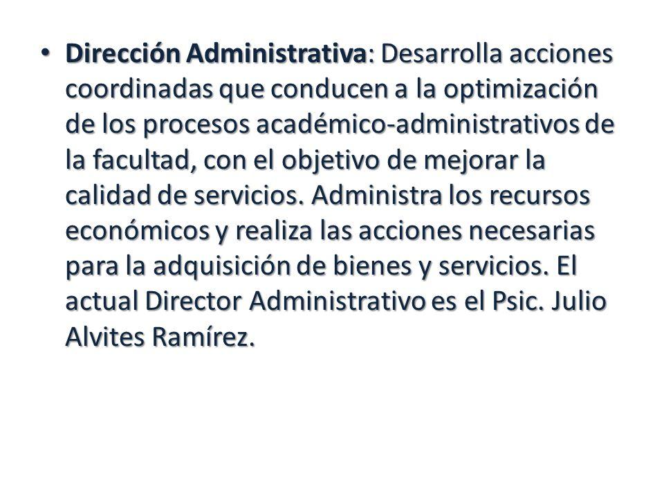 Dirección Administrativa: Desarrolla acciones coordinadas que conducen a la optimización de los procesos académico-administrativos de la facultad, con el objetivo de mejorar la calidad de servicios.