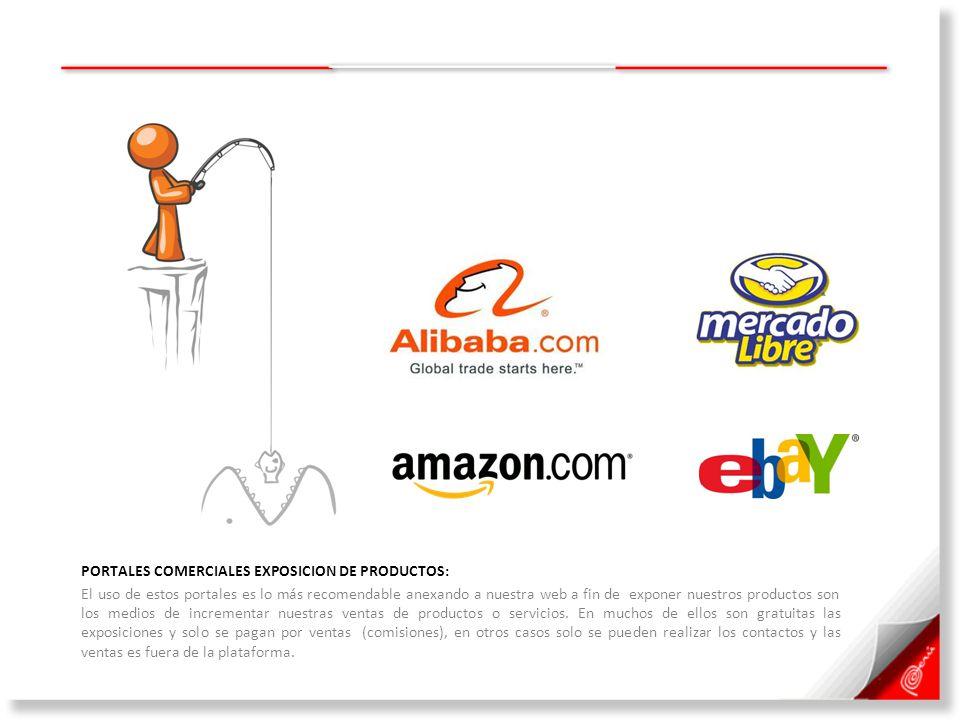 PORTALES COMERCIALES EXPOSICION DE PRODUCTOS: El uso de estos portales es lo más recomendable anexando a nuestra web a fin de exponer nuestros productos son los medios de incrementar nuestras ventas de productos o servicios.