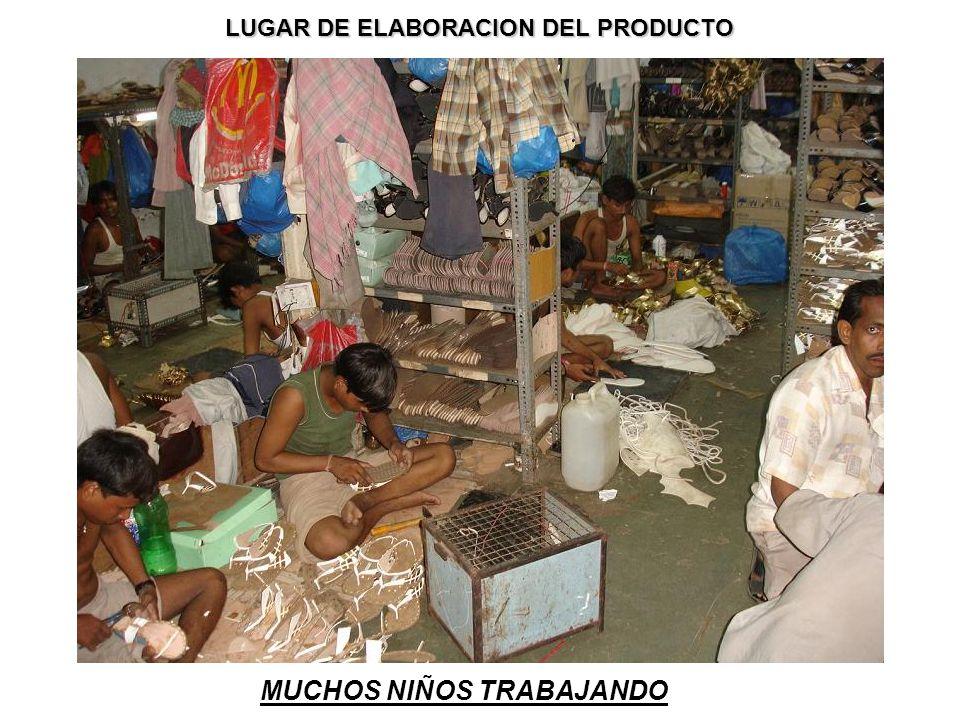 LUGAR DE ELABORACION DEL PRODUCTO MUCHOS NIÑOS TRABAJANDO