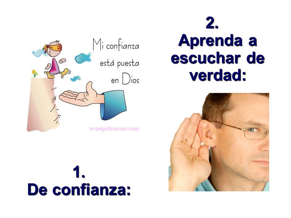 2. Aprenda a escuchar de verdad: