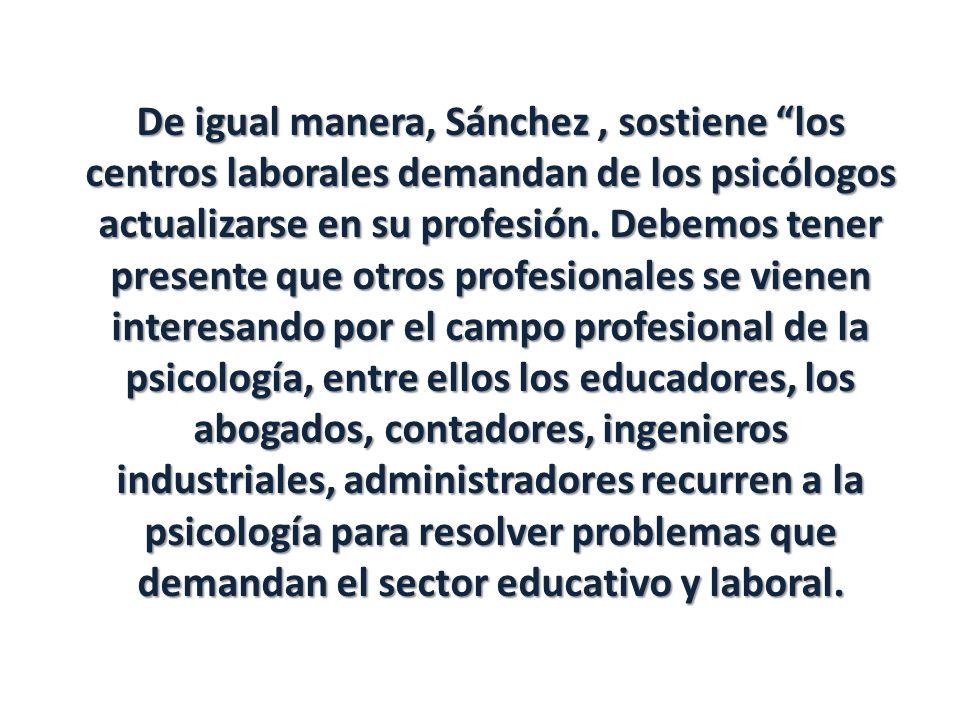 De igual manera, Sánchez , sostiene los centros laborales demandan de los psicólogos actualizarse en su profesión.