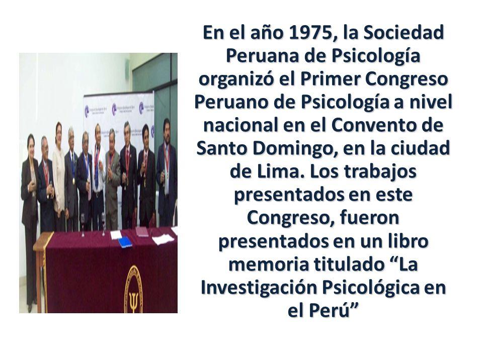 En el año 1975, la Sociedad Peruana de Psicología organizó el Primer Congreso Peruano de Psicología a nivel nacional en el Convento de Santo Domingo, en la ciudad de Lima.
