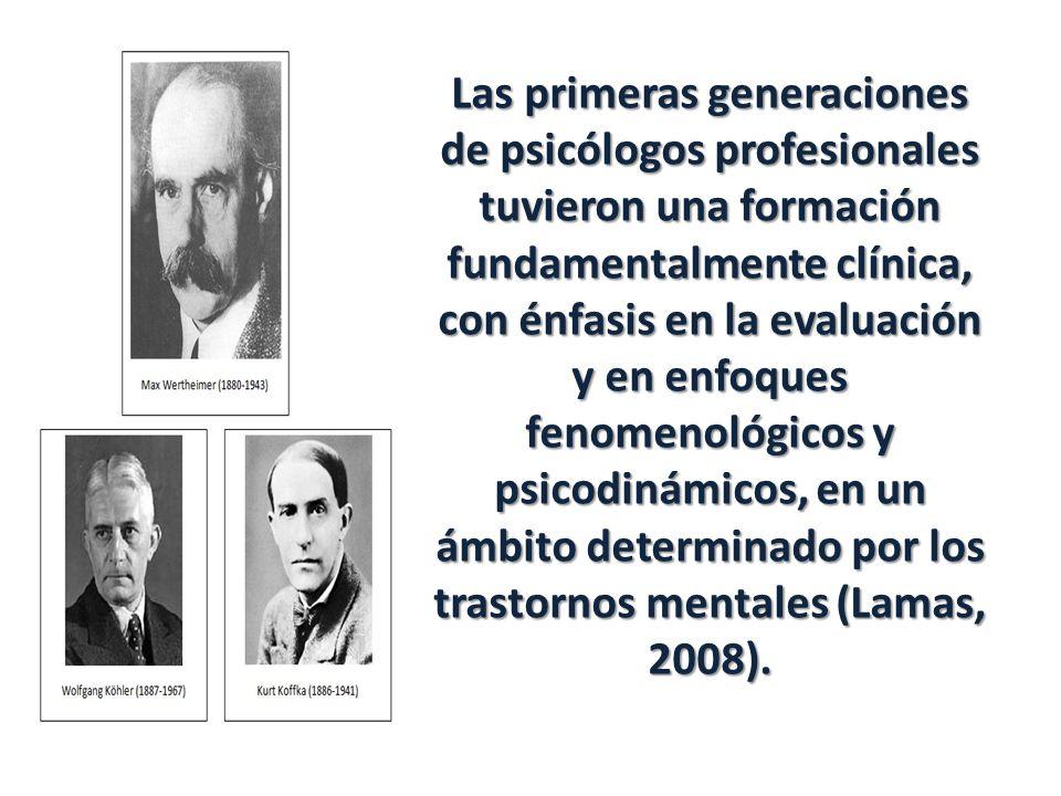 Las primeras generaciones de psicólogos profesionales tuvieron una formación fundamentalmente clínica, con énfasis en la evaluación y en enfoques fenomenológicos y psicodinámicos, en un ámbito determinado por los trastornos mentales (Lamas, 2008).