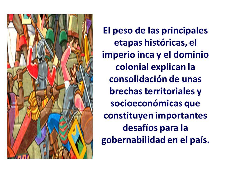 El peso de las principales etapas históricas, el imperio inca y el dominio colonial explican la consolidación de unas brechas territoriales y socioeconómicas que constituyen importantes desafíos para la gobernabilidad en el país.
