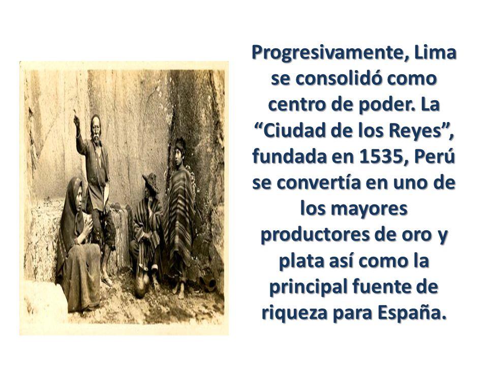Progresivamente, Lima se consolidó como centro de poder