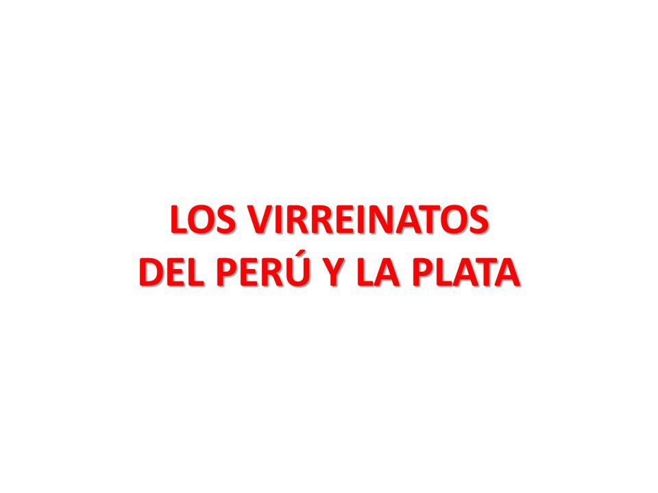 LOS VIRREINATOS DEL PERÚ Y LA PLATA