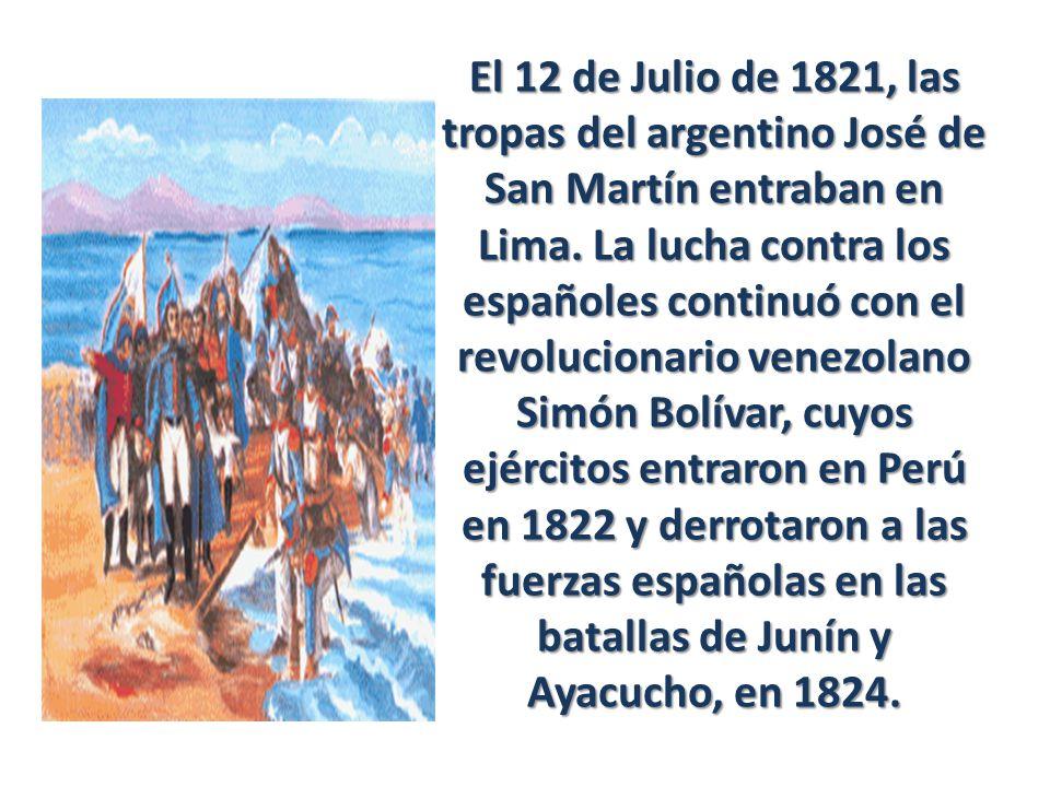 El 12 de Julio de 1821, las tropas del argentino José de San Martín entraban en Lima.