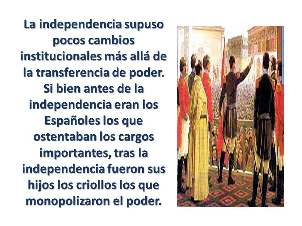 La independencia supuso pocos cambios institucionales más allá de la transferencia de poder.