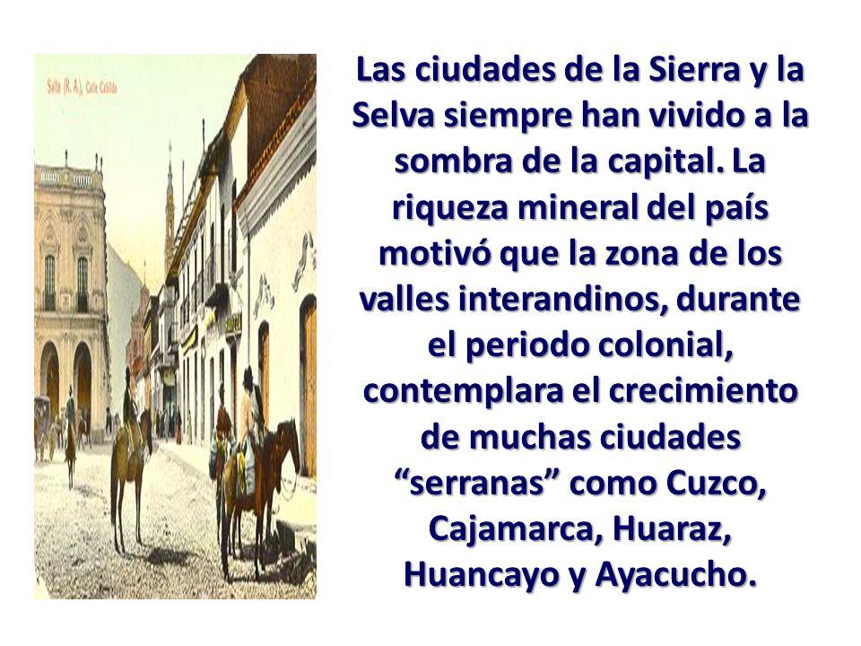 Las ciudades de la Sierra y la Selva siempre han vivido a la sombra de la capital.