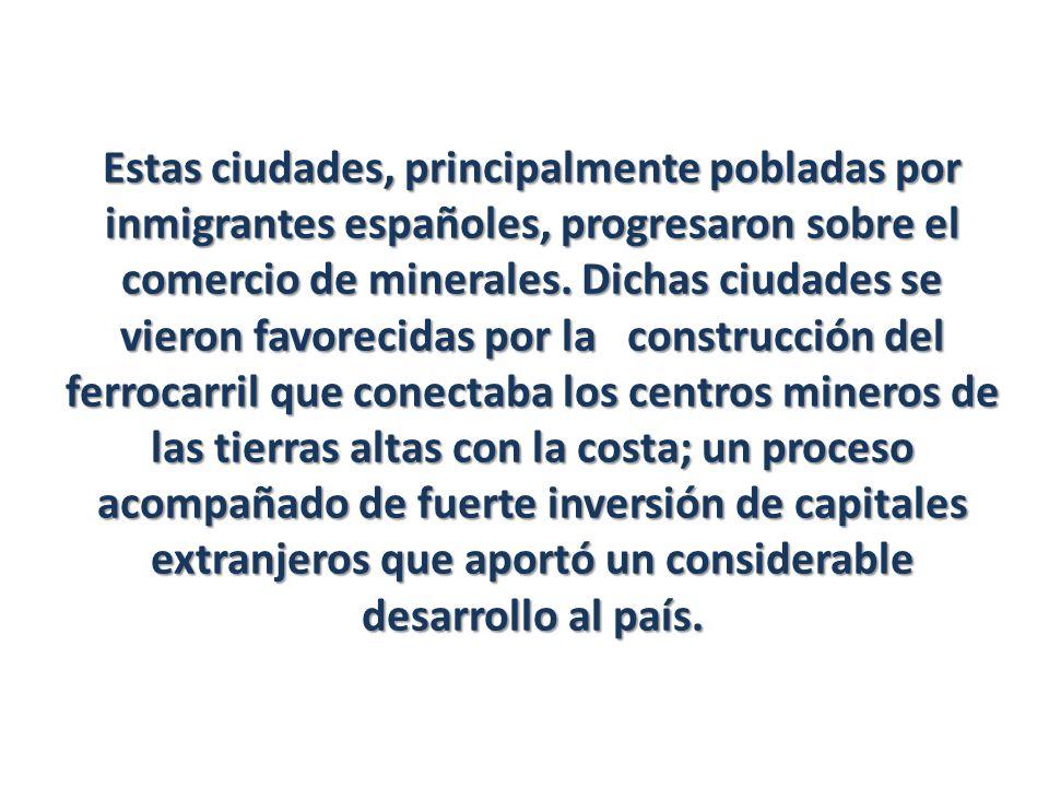 Estas ciudades, principalmente pobladas por inmigrantes españoles, progresaron sobre el comercio de minerales.