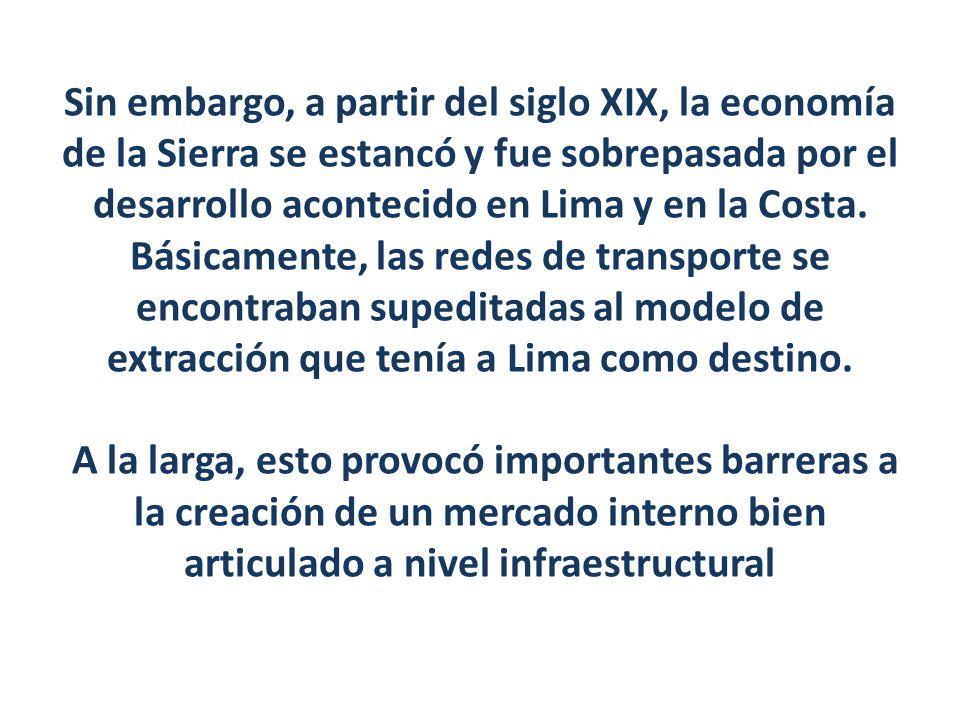 Sin embargo, a partir del siglo XIX, la economía de la Sierra se estancó y fue sobrepasada por el desarrollo acontecido en Lima y en la Costa.
