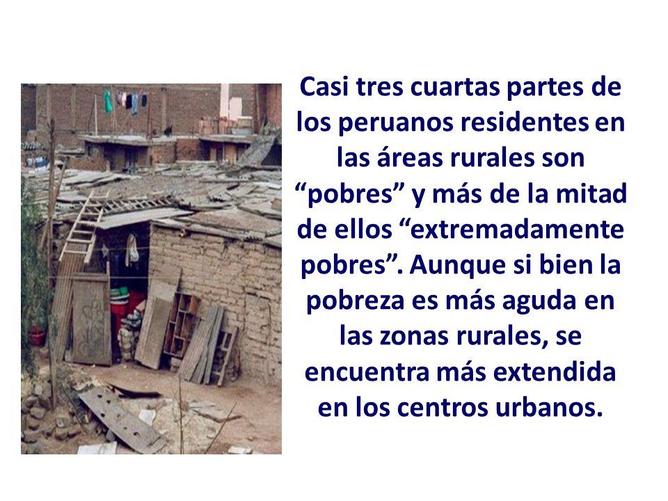 Casi tres cuartas partes de los peruanos residentes en las áreas rurales son pobres y más de la mitad de ellos extremadamente pobres .