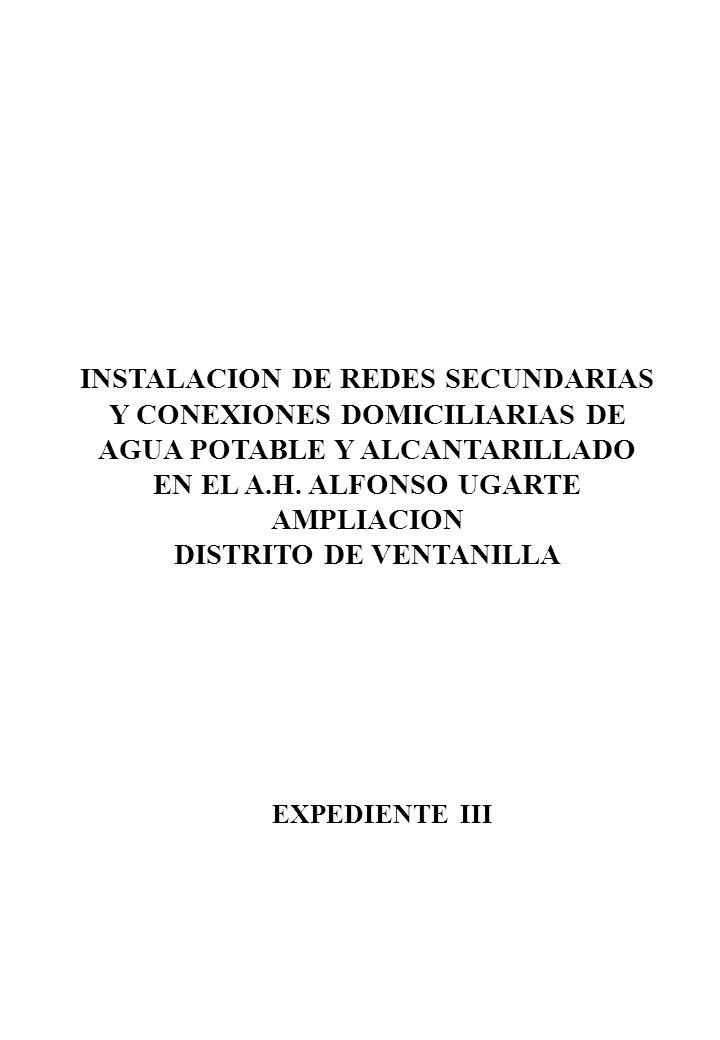 INSTALACION DE REDES SECUNDARIAS Y CONEXIONES DOMICILIARIAS DE AGUA POTABLE Y ALCANTARILLADO EN EL A.H. ALFONSO UGARTE AMPLIACION DISTRITO DE VENTANILLA