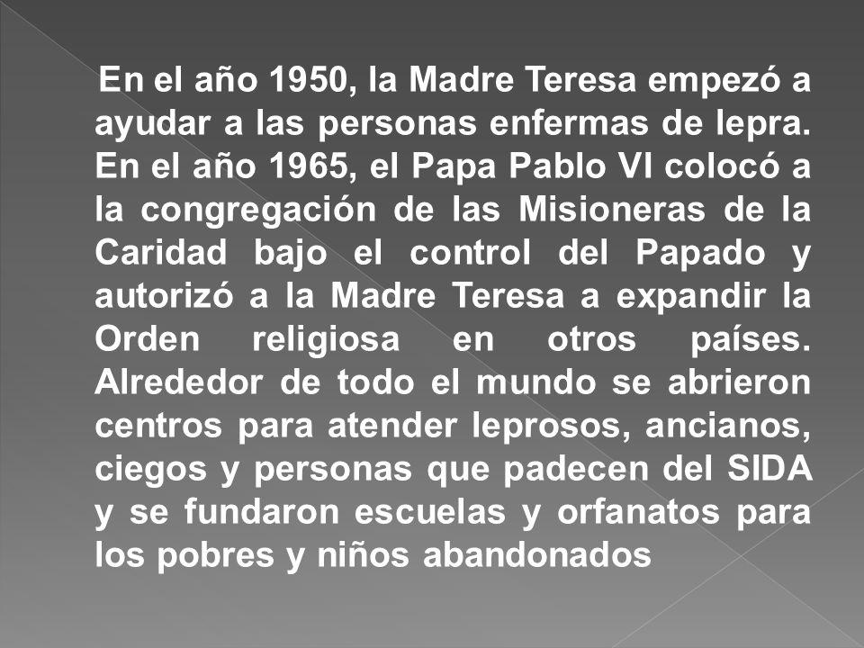 En el año 1950, la Madre Teresa empezó a ayudar a las personas enfermas de lepra.