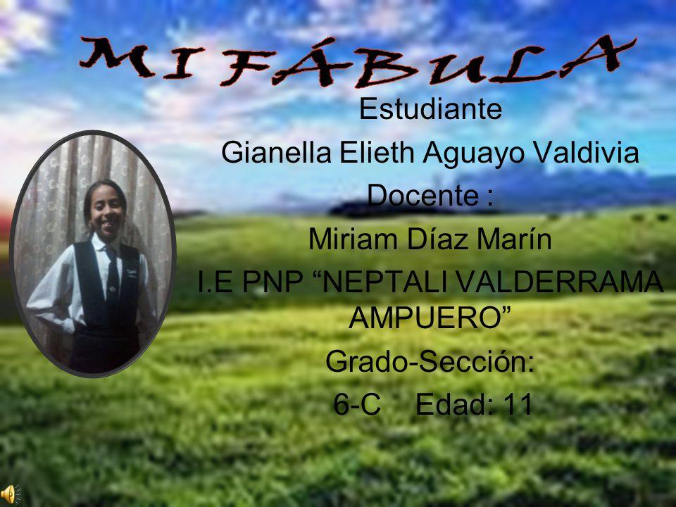 MI FÁBULA Estudiante Gianella Elieth Aguayo Valdivia Docente :