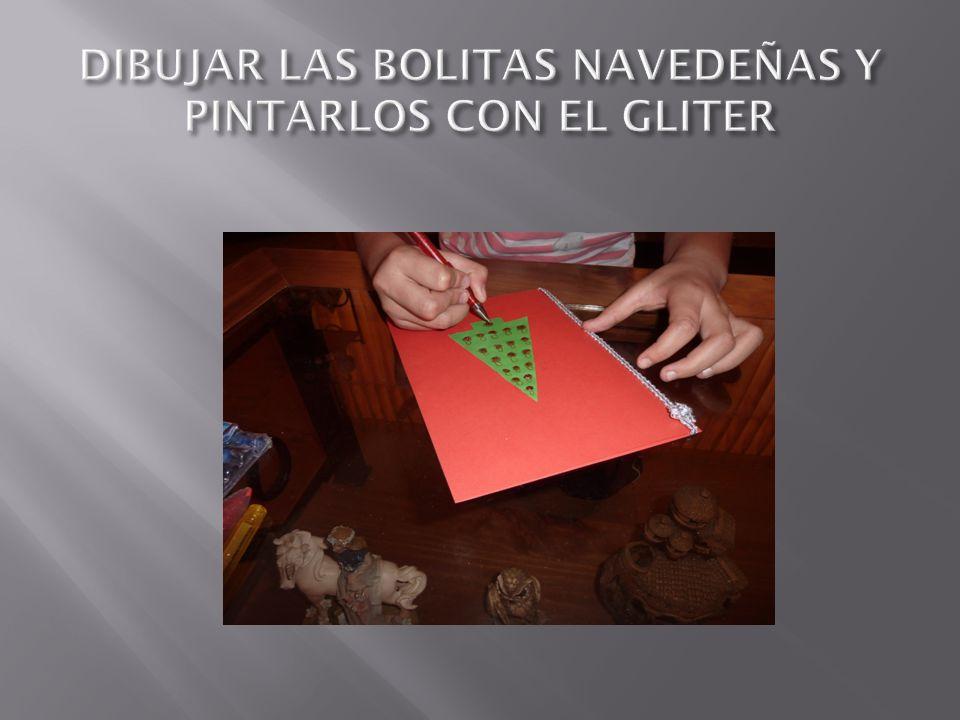 DIBUJAR LAS BOLITAS NAVEDEÑAS Y PINTARLOS CON EL GLITER