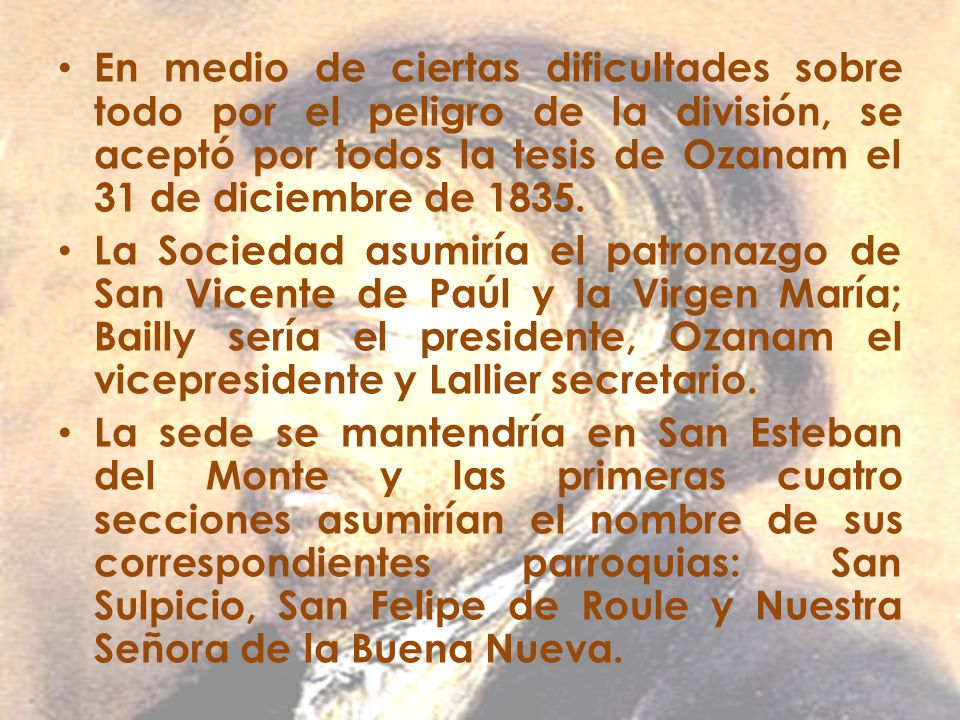 En medio de ciertas dificultades sobre todo por el peligro de la división, se aceptó por todos la tesis de Ozanam el 31 de diciembre de 1835.
