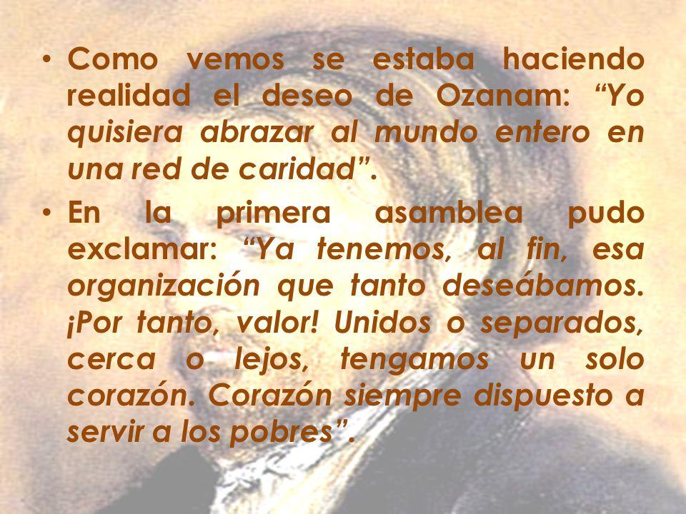 Como vemos se estaba haciendo realidad el deseo de Ozanam: Yo quisiera abrazar al mundo entero en una red de caridad .
