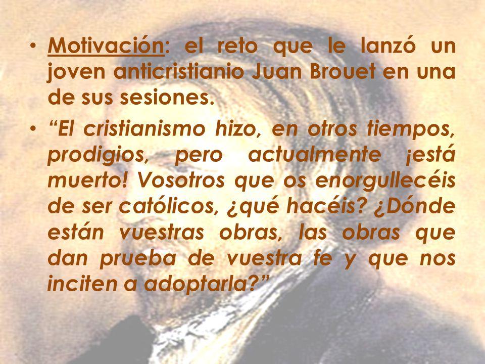 Motivación: el reto que le lanzó un joven anticristianio Juan Brouet en una de sus sesiones.