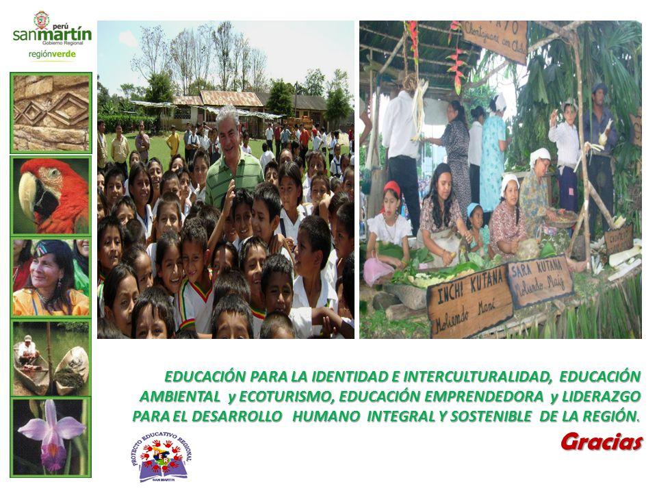 EDUCACIÓN PARA LA IDENTIDAD E INTERCULTURALIDAD, EDUCACIÓN AMBIENTAL y ECOTURISMO, EDUCACIÓN EMPRENDEDORA y LIDERAZGO PARA EL DESARROLLO HUMANO INTEGRAL Y SOSTENIBLE DE LA REGIÓN.