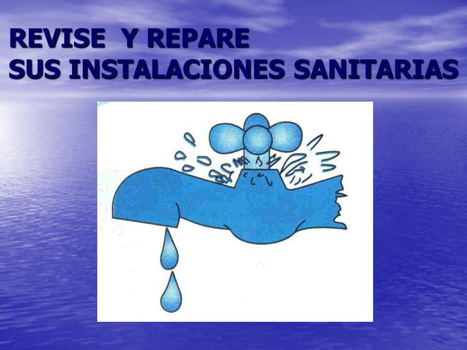 REVISE Y REPARE SUS INSTALACIONES SANITARIAS
