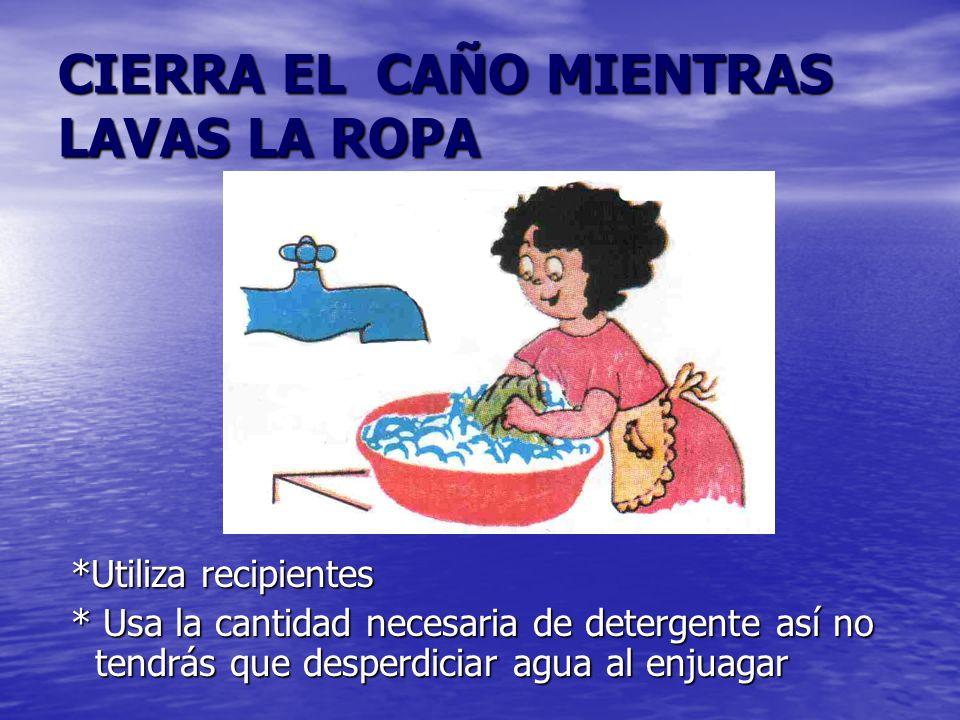 CIERRA EL CAÑO MIENTRAS LAVAS LA ROPA