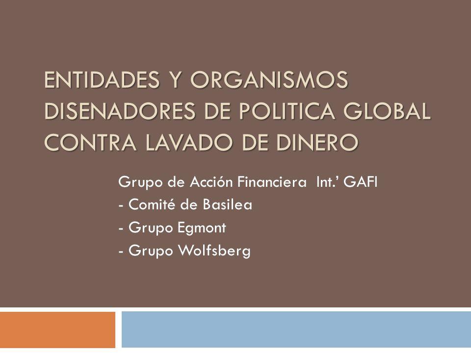 ENTIDADES Y ORGANISMOS DISENADORES DE POLITICA GLOBAL CONTRA LAVADO DE DINERO