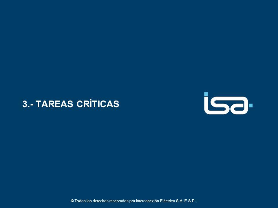 3.- TAREAS CRÍTICAS © Todos los derechos reservados por Interconexión Eléctrica S.A. E.S.P.