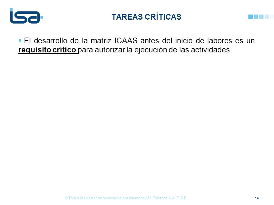 Tareas críticas El desarrollo de la matriz ICAAS antes del inicio de labores es un requisito crítico para autorizar la ejecución de las actividades.