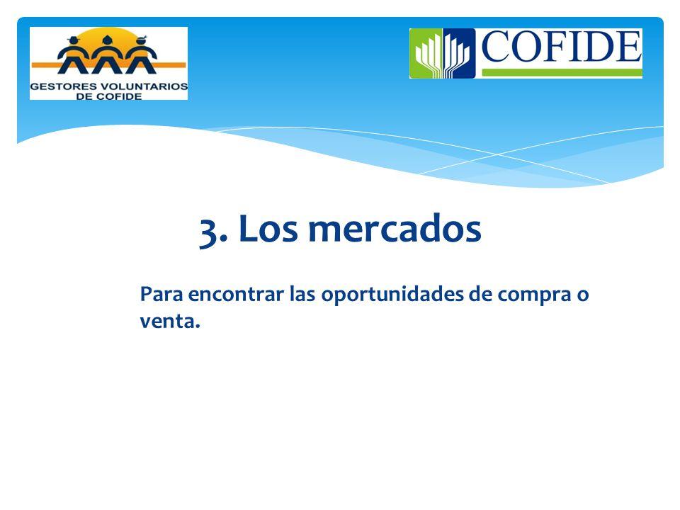 3. Los mercados Para encontrar las oportunidades de compra o venta.